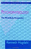 Psychophysiology – The Mind–Body Perspective (Perspectives in Cognitive Neuroscience)