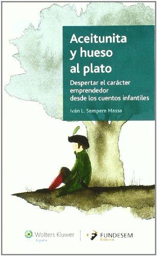 Aceitunita y hueso al plato: Despertar el carácter emprendedor desde los cuentos infantiles (Fundesem) - 9788493722333