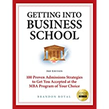 Getting into Business School: 100 Proven Admissions Strategies to Get You Accepted at the MBA Program of Your Choice (3rd Edition) (English Edition)