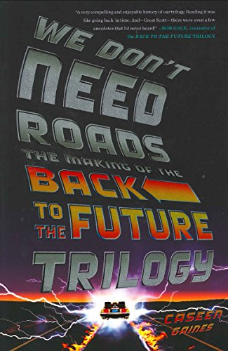 We Don't Need Roads. The Making Of The Back To The Future
