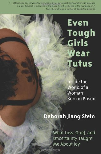 Even Tough Girls Wear Tutus: Inside the World of a Woman Born in Prison by Deborah Jiang Stein (14-Dec-2011) ()