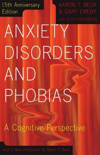 Anxiety Disorders and Phobias: A Cognitive Perspective by Beck, Aaron, Emery, Ph.D. Gary (2005) Paperback