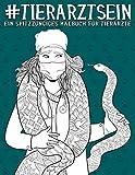 Tierarzt sein: ein spitzzüngiges Malbuch für Tierärzte