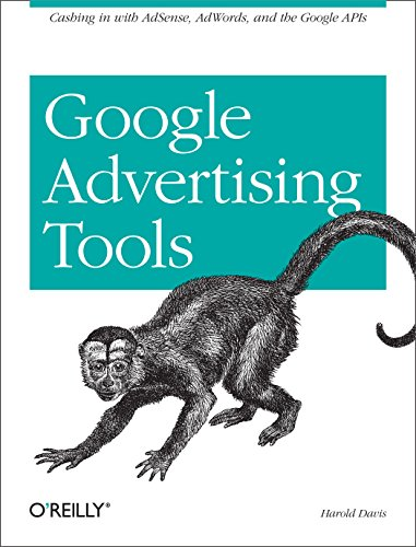 Google Advertising Tools: Cashing in with AdSense, AdWords, and the Google APIs (English Edition)