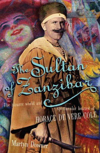 The Sultan of Zanzibar: The Bizarre World and Spectacular Hoaxes of Horace De Vere Cole by Martyn Downer (2010-01-04)