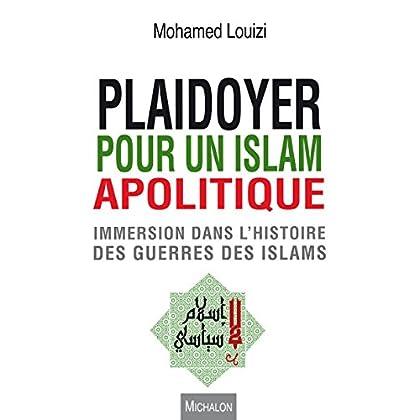 Plaidoyer pour un islam apolitique: Immersion dans l'histoire des guerres des islams