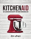 KitchenAid©: Die leckersten Rezepte für Ihren Küchenhelfer - Lena Berger