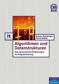 Algorithmen und Datenstrukturen: Eine systematische Einführung in die Programmierung (Pearson Studium - IT)