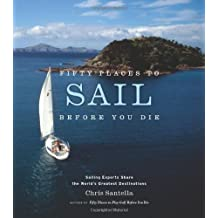 Fifty Places to Sail Before You Die: Sailing Experts Share the World's Greatest Destinations by Santella, Chris 1st (first) Edition (2007)