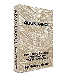 ABUNDANCE: short story & excerpt from Ellen and The Hummingtree (English Edition)