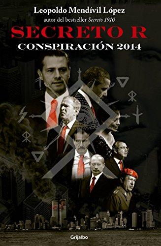 Secreto R (Serie Secreto 3): Conspiración 2014 por Leopoldo Mendívil López