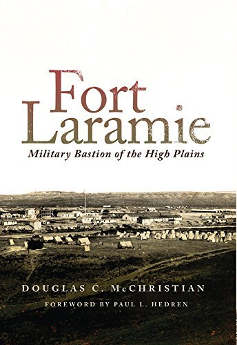Fort Laramie: Military Bastion of the High Plains (Frontier Military) by Douglas C. McChristian (2009-10-15)