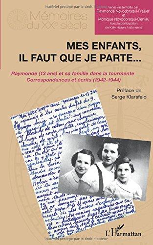 Mes enfants, il faut que je parte. . .: Raymonde (13 ans) et sa famille dans la tourmente Correspondances et écrits (1942-1944) par Raymonde NOVODORSQUI FRAZIER