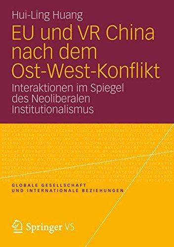 EU und VR China nach dem Ost-West-Konflikt: Interaktionen im Spiegel des Neoliberalen Institutionalismus (Globale Gesellschaft und internationale Beziehungen) (German Edition)