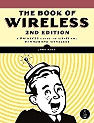 The Book of Wireless: A Painless Guide to Wi-Fi and Broadband Wireless by John Ross (2008-01-28)