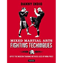 Mixed Martial Arts Fighting Techniques: Apply Modern Training Methods Used by MMA Pros!