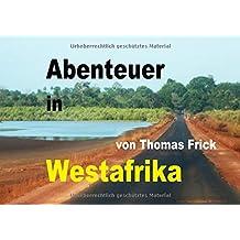Bildband Abenteuer in Westafrika: mit nur 1000 Euro durch Westafrika - Senegal, Gambia, Guinea-Bissau, Marokko und West-Sahara