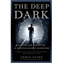 The Deep Dark: Disaster and Redemption in America's Richest Silver Mine by Gregg Olsen (2005-03-05)