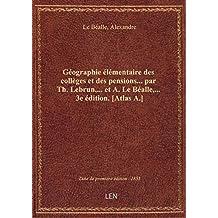 Géographie élémentaire des collèges et des pensions... par Th. Lebrun,... et A. Le Béalle,... 3e édi