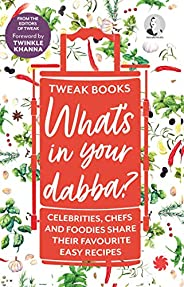 What's in your dabba? : Celebrities, Chefs and Foodies Share Their Favourite Easy Recipes
