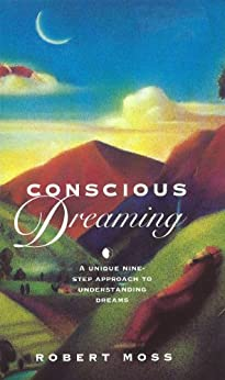 Conscious Dreaming: A Unique Nine-Step Approach to Understanding Dreams par [Moss, Robert]