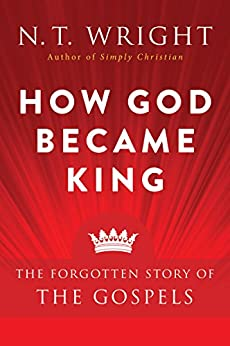 How God Became King: The Forgotten Story of the Gospels par [Wright, N. T.]