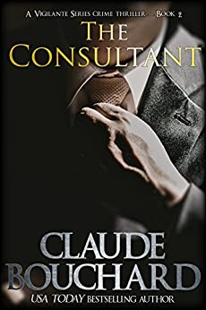 The Consultant: A Vigilante Series crime thriller (English Edition) par [Bouchard, Claude]