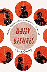 By Mason Currey - Daily Rituals: How Great Minds Make Time, Find Inspiration, and Get to Work: How Artists Work (Main Market Ed.)