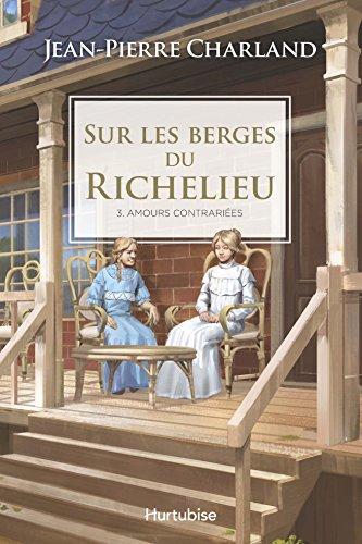 Sur les Berges du Richelieu V. 03 Amours Contraries