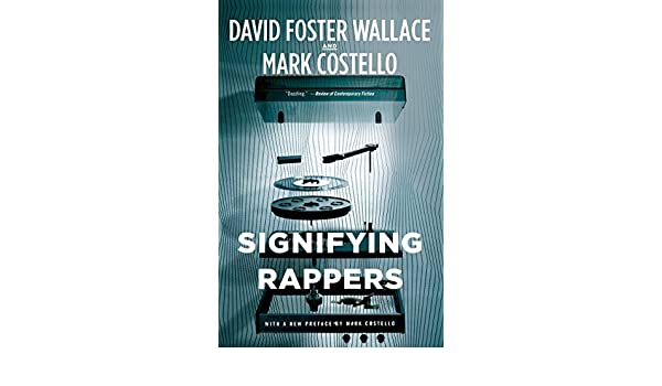 Signifying rappers amazon david foster wallace mark signifying rappers amazon david foster wallace mark costello 9780316225830 books fandeluxe Image collections