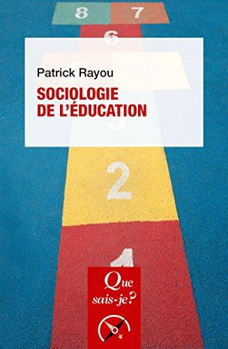 Sociologie de l'éducation: « Que sais-je ? » n° 2270 par Patrick Rayou