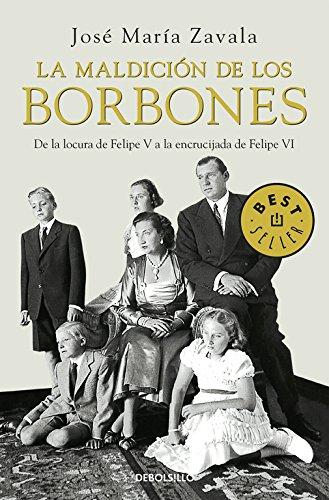 La maldición de los Borbones: De la locura de Felipe V a la encrucijada de Felipe VI (BEST SELLER) por Jose M. Zavala