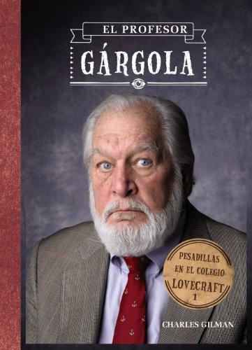 Pesadillas en el Colegio Lovecraft, 1. El profesor Gárgola (Castellano - A Partir De 12 Años - Narrativa - Pesadillas En El Colegio Lovecraft)
