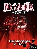 Jack Slaughter - Geisterjäger in Not: Band 3 (Jack Slaughter - Tochter des Lichts)