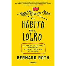 El hábito del logro: Alcanza tu máximo potencial y toma el control de tu vida (CONECTA)