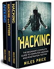 Hacking: 3 Books in 1: The Beginner's Complete Guide to Computer Hacking & The Complete Beginner's Guide to Learning Ethical Hacking with Python & The Comprehensive Beginner's Guide to Arduino