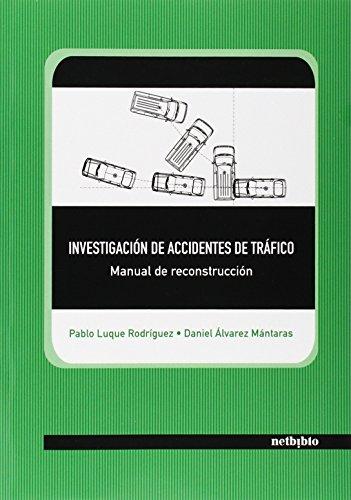 Investigación de accidentes de tráfico. Manual de reconstrucción por Pablo Luque Rodríguez, Daniel Álvarez Mántaras