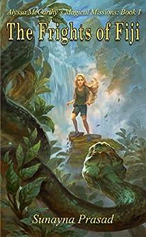 The Frights of Fiji (Alyssa McCarthy's Magical Missions Book 1) (English Edition) par [Prasad, Sunayna]