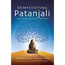 Demystifying Patanjali: The Yoga Sutras: The Wisdom of Paramhansa Yogananda as Presented by his Direct Disciple, Swami Kriyananda by Yogananda, Paramhansa (2013) Paperback