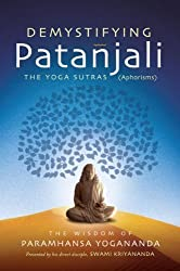 Demystifying Patanjali: The Yoga Sutras: The Wisdom of Paramhansa Yogananda as Presented by his Direct Disciple, Swami Kriyananda by Yogananda, Paramhansa (2013) Paperback