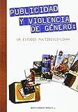 Publicidad y violencia de género: un estudio multidisciplinar (Altres obres)