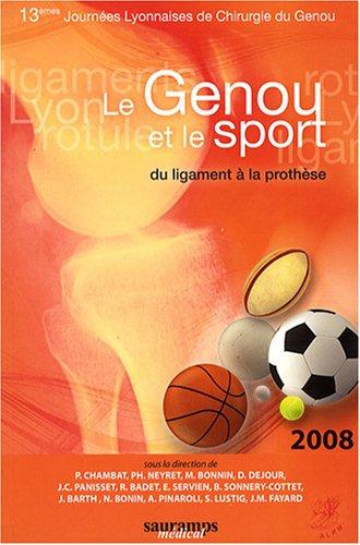 Le genou et le sport : Du ligament à la prothèse - 13e Journées lyonnaises de chirurgie du genou par Pierre Chambat