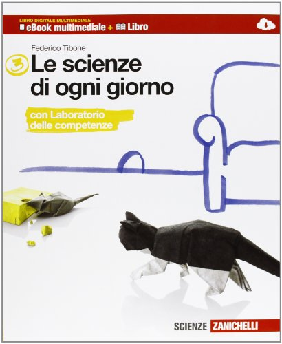 Le scienze di ogni giorno. Con Laboratorio delle competenze. Multimediale. Per la Scuola media. Con e-book. Con espansione online: 3
