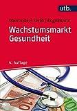 Wachstumsmarkt Gesundheit - Peter Oberender, Jürgen Zerth, Anja Engelmann