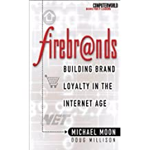 Firebrands: Building Brand Loyalty in the Internet Age (Computer World It Leaders)