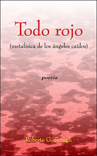 Todo rojo: Metafísica de los ángeles caídos por Roberto G. Scrugli