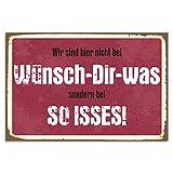 Cuadros Lifestyle Wanddekoration Blechschild - Wir sind hier nicht bei Wünsch-Dir-was sondern bei SO ISSES Türschild 45x30cm, Größe:ca. 45x30cm