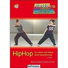 HipHop: Für Lehrer und Trainer ohne Tanzerfahrung (Praxisideen - Schriftenreihe für Bewegung, Spiel und Sport, Band 51)