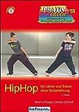 HipHop: Für Lehrer und Trainer ohne Tanzerfahrung (Praxisideen - Schriftenreihe für Bewegung, Spiel und Sport, Band 51) - Verena Klöpper, Janina Schmidt