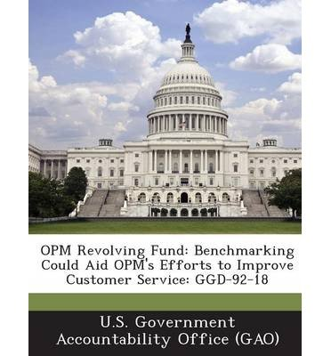 Opm Revolving Fund: Benchmarking Could Aid Opm\'s Efforts to Improve Customer Service: Ggd-92-18 (Paperback) - Common